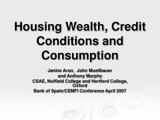 Housing Wealth, Credit Conditions and Consumption