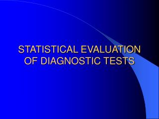 STATISTICAL EVALUATION OF DIAGNOSTIC TESTS