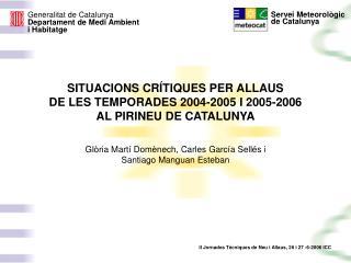 SITUACIONS CRÍTIQUES PER ALLAUS  DE LES TEMPORADES 2004-2005 I 2005-2006  AL PIRINEU DE CATALUNYA