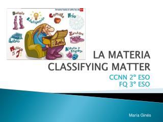 LA MATERIA CLASSIFYING MATTER