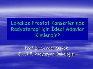 Lokalize Prostat Kanserlerinde  Radyoterapi için İdeal Adaylar Kimlerdir?