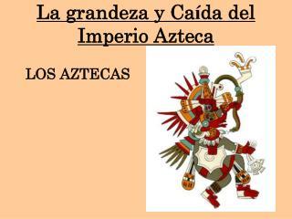 La grandeza y Ca í da del Imperio Azteca
