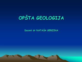 OP ŠTA GEOLOGIJA Docent dr NATAŠA GERZINA
