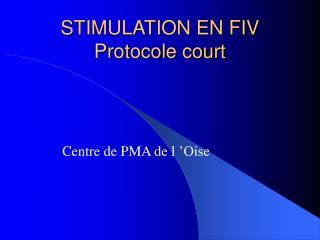 STIMULATION EN FIV Protocole court