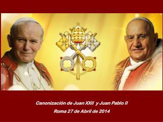 Canonización de Juan XXII  y Juan Pablo II Roma 27 de Abril de 2014