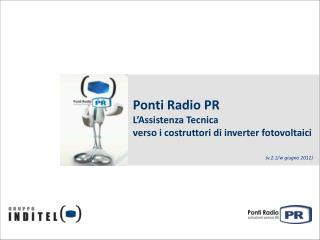 Ponti Radio PR L'Assistenza Tecnica  verso i costruttori di inverter fotovoltaici