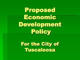 Proposed Economic Development  Policy  For the City of  Tuscaloosa