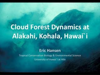 Cloud Forest Dynamics at  Alakahi ,  Kohala , Hawai ` i