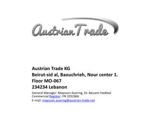 Austrian Trade KG Beirut- sid  al,  Baouchrieh ,  Nour center  1.  Floor  MO-067 234234  Lebanon