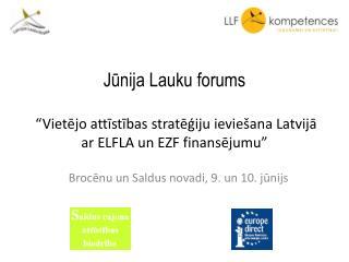 """Jūnija Lauku forums  """"Vietējo attīstības stratēģiju ieviešana Latvijā ar ELFLA un EZF finansējumu"""""""