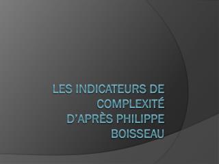 Les indicateurs de complexité d'après Philippe BOISSEAU