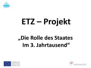 """ETZ – Projekt """"Die Rolle des Staates  Im 3. Jahrtausend"""""""
