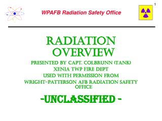 Radiation Overview  Presented by Capt. Colbrunn (Tank) Xenia Twp Fire Dept