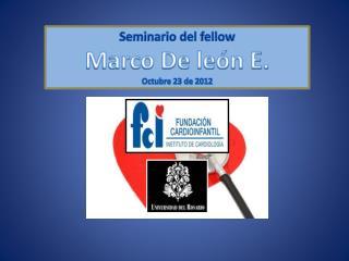Seminario del  fellow Marco De león E. Octubre 23 de 2012