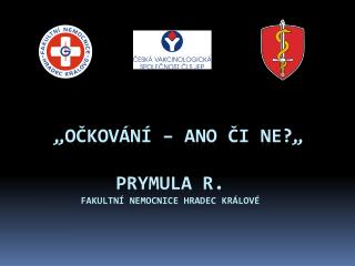 """"""" Očkování – ano či ne ? """"  Prymula  R. Fakultní nemocnice  Hradec  Králové"""