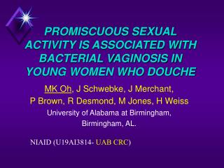 PROMISCUOUS SEXUAL ACTIVITY IS ASSOCIATED WITH BACTERIAL VAGINOSIS IN YOUNG WOMEN WHO DOUCHE