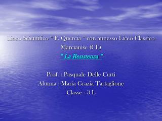 """Liceo Scientifico """" F. Quercia """" con annesso Liceo Classico Marcianise (CE) """" La Resistenza """""""