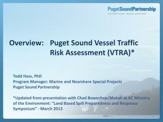 Overview: 	Puget Sound Vessel Traffic    					Risk Assessment ( VTRA)*