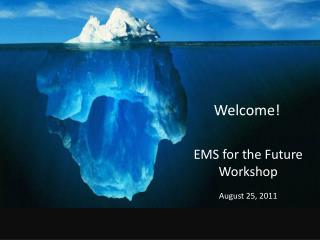 EMS for the Future Workshop August 25, 2011