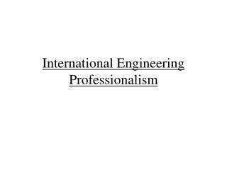 International Engineering Professionalism