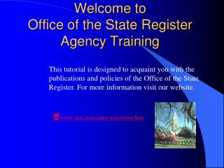 Welcome to  Office of the State Register  Agency Training