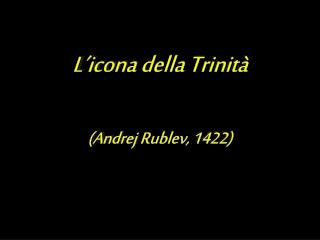 L'icona della Trinità (Andrej  Rublev , 1422)