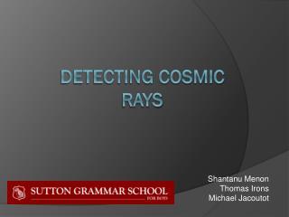 DETECTING Cosmic rays