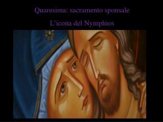 Quaresima: sacramento sponsale L'icona del  Nymphios