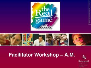 Facilitator Workshop   A.M.