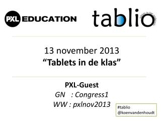 "13 november 2013 "" Tablets  in de klas"" PXL- Guest GN	: Congress1 WW	: pxlnov2013"