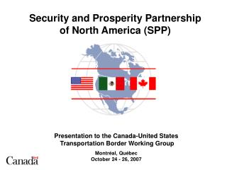 Presentation to the Canada-United States  Transportation Border Working Group  Montr al, Qu bec October 24 - 26, 2007