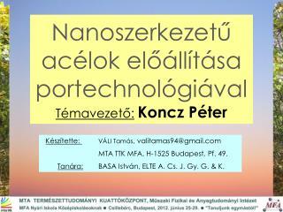 Nanoszerkezetű  acélok előállítása portechnológiával Témavezető: Koncz Péter