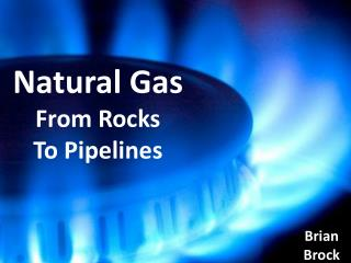 Natural Gas From Rocks To Pipelines