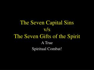 The Seven Capital Sins  v/s The Seven Gifts of the Spirit