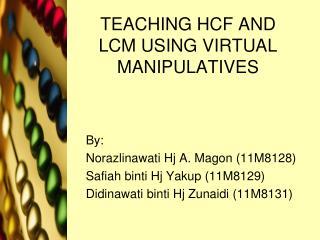 TEACHING HCF AND LCM USING VIRTUAL MANIPULATIVES