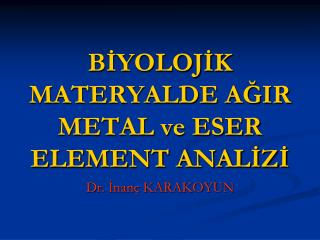 BİYOLOJİK MATERYALDE AĞIR METAL ve ESER ELEMENT ANALİZİ