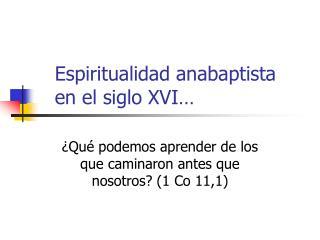 Espiritualidad anabaptista en el siglo XVI…