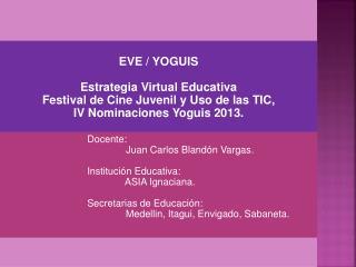EVE / YOGUIS Estrategia  Virtual  Educativa Festival de Cine  Juvenil  y  Uso  de  las  TIC,