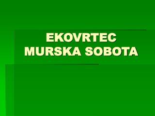 EKOVRTEC  MURSKA SOBOTA