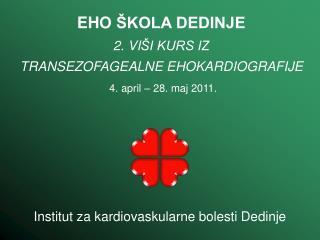 EHO  ŠKOLA DEDINJE 2.  VI ŠI KURS IZ TRANSEZOFAGEALNE EHOKARDIOGRAFIJE 4. april – 28. maj 2011.