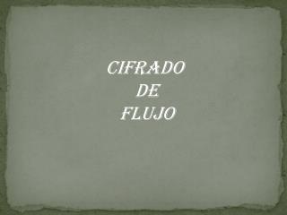 CIFRADO  DE  FLUJO