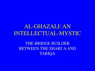 AL-GHAZALI: AN INTELLECTUAL-MYSTIC