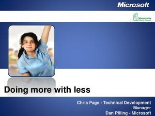 Chris Page - Technical Development Manager Dan Pilling - Microsoft