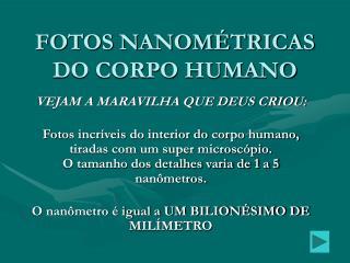 FOTOS NANOMÉTRICAS DO CORPO HUMANO