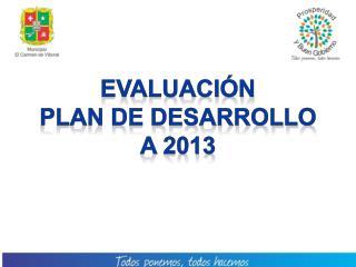EVALUACIÓN PLAN DE DESARROLLO A 2013