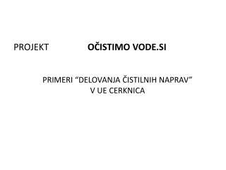 """PRIMERI """"DELOVANJA ČISTILNIH NAPRAV""""  V UE CERKNICA"""
