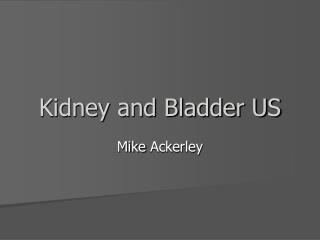 Kidney and Bladder US