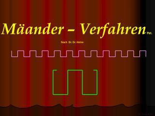 Mäander – Verfahren Pat. Nach Dr. Dr. Heine