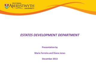 ESTATES DEVELOPMENT DEPARTMENT Presentation by Maria Ferreira and Diane Jones December 2013