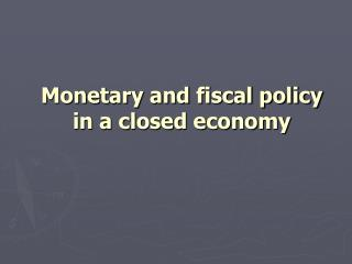Monetary and fiscal policy in a closed economy
